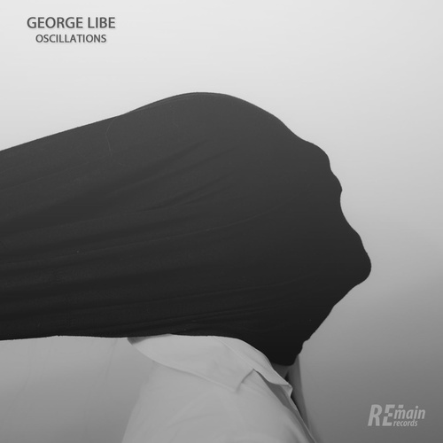 George Libe - Oscillations [REMAINLTD134]