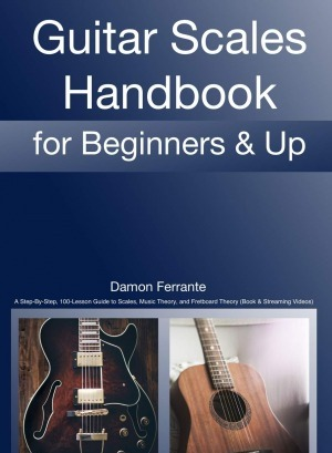 Guitar Scales Handbook: A Step-By-Step 100-Lesson Guide to Scales Music Theory and Fretboard Theory (Book & Videos)