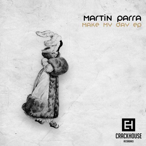 Martin Parra – Make My Day EP [CH095]